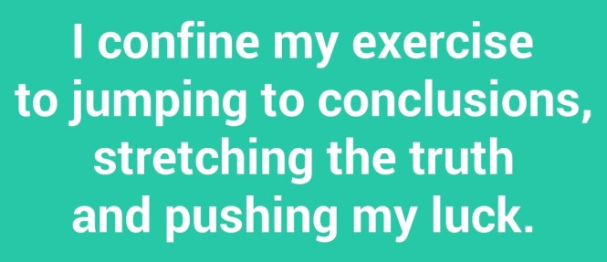 i-confine-my-exercise-to-jumping-to-conclusions-stretching-3947